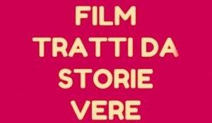 film tratti da storie vere